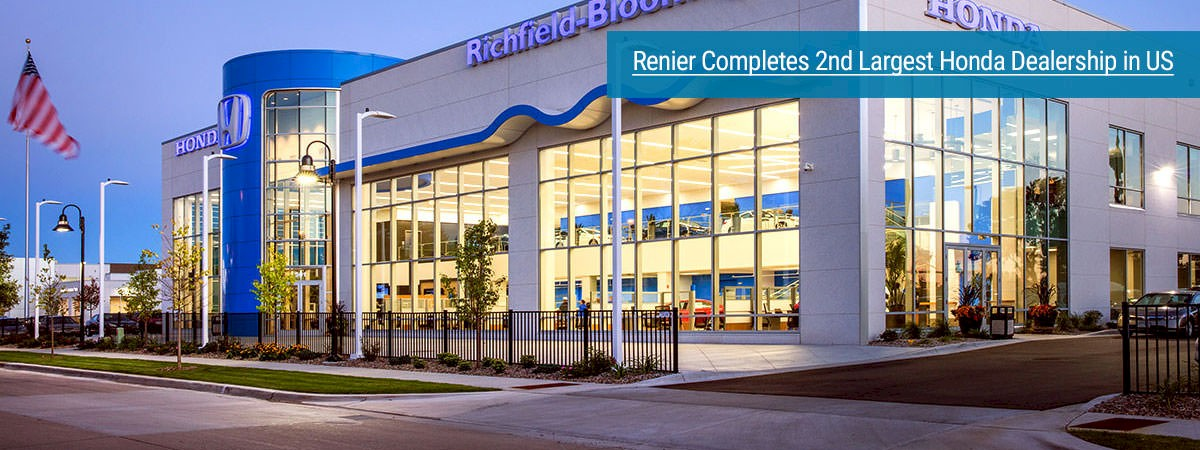 Renier built the second-largest Honda Dealership in the U.S. Richfield Bloomington Honda in Minneapolis is a three story, 165,000 square foot facility.
